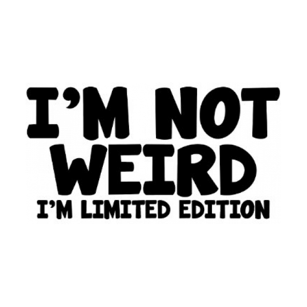 Im Not Weird Im Limited Edition