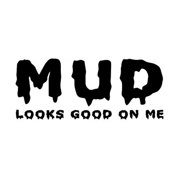 Mud Looks Good On Me